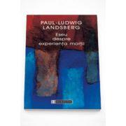 Eseu despre experienta mortii - Paul- Ludwig Landsberg