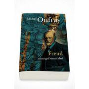 Freud. Amurgul unui idol - Michel Onfray