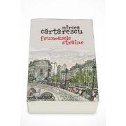 Frumoasele straine - Mircea Cartarescu