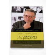 I. L. Caragiale si caligrafia placerii. Despre eul din scrisori - Dan C. Mihailescu