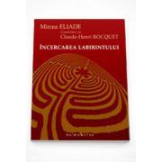 Incercarea labirintului. Convorbiri cu Claude-Henri Rocquet - Mircea Eliade