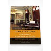 Junimismul si pasiunea moderatiei - Ioan Stanomir