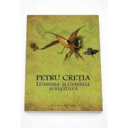 Luminile si umbrele sufletului - Petru Cretia