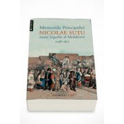 Memoriile Principelui Nicolae Sutu, mare logofat al Moldovei 1789 - 1871 - Nicolae Sutu
