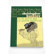 Nu te porti asa cu prima doamna - Christopher Buckley