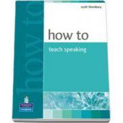 Scott Thornbury, How to teach. Speaking
