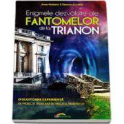 Enigmele dezvaluite ale fantomelor de la Trianon. O uluitoare experienta de proiectie spontana in trecutul indepartat