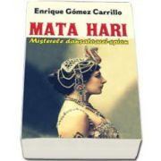 Mata Hari. Misterele dansatoarei-spion - Gomez Enrique Carrilo