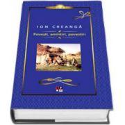 Ion Creanga - Povesti, amintiri, povestiri. Editie Cartonata