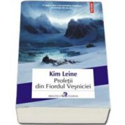 Profetii din Fiordul Vesniciei - O saga a celor mai primitive impulsuri si dorinte ale omului (Kim Leine)