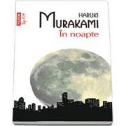 Haruki Murakami, In noapte - Colectia Top 10