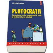 Plutocratii. Ascensiunea noilor superbogati ai lumii si declinul tuturor celorlalti (Chrystia Freeland)