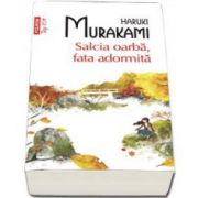 Haruki Murakami - Salcia oarba, fata adormita. Colectia Top 10