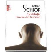 Adrian Schiop, Soldatii. Poveste din Ferentari - Colectia Top 10 - Editia a II-a