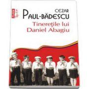 Cezar Paul Badescu, Tineretile lui Daniel Abagiu - Colectia Top 10+