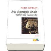 Arta si perceptia vizuala: o psihologie a vazului creator