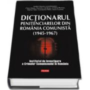 Dictionarul penitenciarelor din Romania comunista (Editie Cartonata)