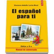 El espanol para ti. Manual de conversatie (Editia a II-a)