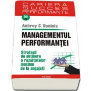 Managementul performantei. Strategii de obtinere a rezultatelor maxime de la angajati
