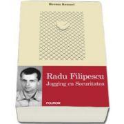 Radu Filipescu. Jogging cu Securitatea