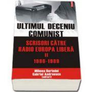 Andreescu Gabriel, Ultimul deceniu comunist. Scrisori catre Radio Europa Libera. Vol. II: 1986-1989