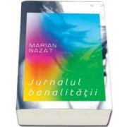 Marian Nazat, Jurnalul banalitatii