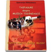 Taifasuri despre muzica tiganeasca (Speranta Radulescu)