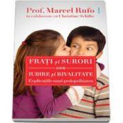 Frati si surori sau iubire si rivalitate - Explicatiile unui pedopsihiatru (Marcel Rufo)