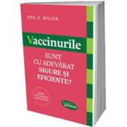 Neil Z Miller - Vaccinurile. Sunt cu adevarat sigure si eficiente?