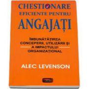 Alec Levenson - Chestionare eficiente pentru angajati. Imbunatatirea conceperii, utilizarii si a impactului organizational