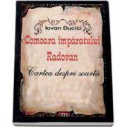 Iovan Ducici - Comoara Imparatului Radovan. Cartea despre soarta