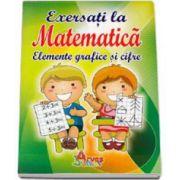 Exersati la matematica. Elemente grafice si cifre - EXERSARE -