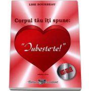 Corpul tau iti spune: Iubeste-te! - Editia a II-a (Lise Bourbeau)