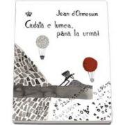 Jean D Ormesson - Ciudata e lumea, pana la urma! (Colectia Cadril)