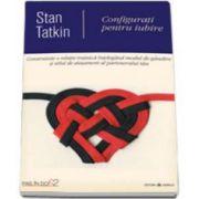 Stan Tatkin - Configurati pentru iubire. Construieste o relatie trainica in modul de gandire si stilul de atasament al partenerului sau