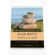 Alan Watts, Totul e tot si alte eseuri despre zen si experienta spirituala