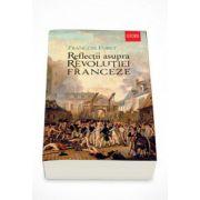 Reflectii asupra Revolutiei Franceze - Francois Furet