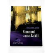 Romanul familiei Jardin - Alexandre Jardin