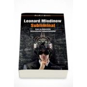 Subliminal. Cum ne determina inconstientul comportamentul - Leonard Mlodinow