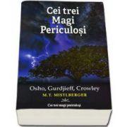 Cei Trei Magi Periculosi. Osho, Gurdjieff, Crowley (Mistlberger M. T)