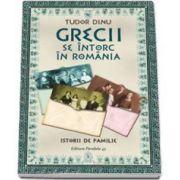 Dinu Tudor, Grecii se intorc in Romania. Istorii de familie