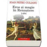 Ioan Petru Culianu - Eros si magie in Renastere. 1484 (Editia a III-a 2015)