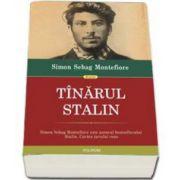 Simon Sebag Montefiore - Tinarul Stalin - Traducere de Justina Bandol