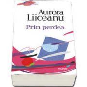 Aurora Liiceanu - Prin perdea - Cuvint inainte de Zoe Petre