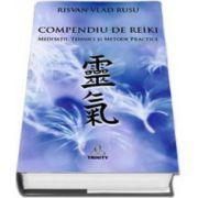 Risvan Vlad Rusu - Compendiu de Reiki - Meditatii, tehnici si metode practice (Editie cartonata)