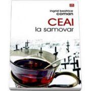 Ceai la samovar - Coman Beatrice Ingrid