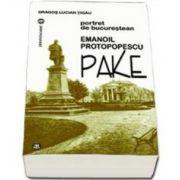Emanoil Protopopescu Pake. Portret de bucurestean