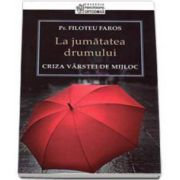 Filoteu Faros - La jumatatea drumului - Criza varstei de mijloc