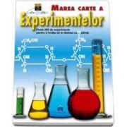 Mihaela Pacearca - Marea carte a experimentelor - Peste 200 de experimente pentru a invata sa te distrezi cu... stiinta
