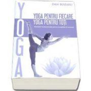 Bozaru Dan - Yoga pentru fiecare, yoga pentru toti. Elemente fundamentale pentru incepatori si avansati